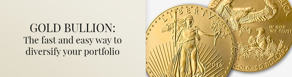 Gold Bullion: The fast and easy way to diversify your portfolio