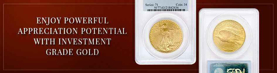 Enjoy powerful appreciation potential with Investment Grade Gold