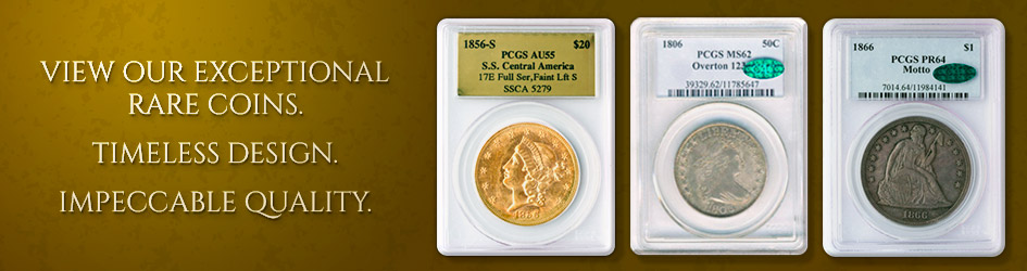 View our exceptional rare coins. Timeless design. Impeccable quality.
